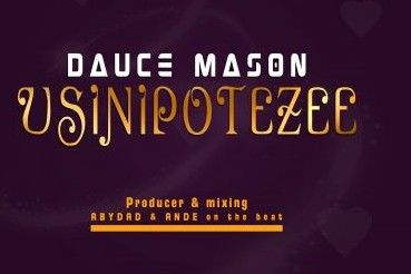 Download Audio | Dauce Mason – Usinipotezee