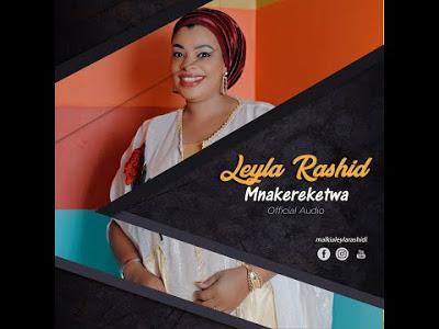 Download Audio by Leyla Rashid – Mnakereketwa