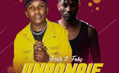 Download Audio | Firetz ft Foby – Unaonaje