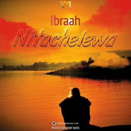 Download Audio | Ibraah – Nitachelewa