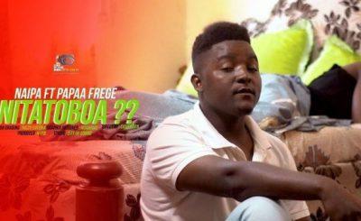 Download Video | Naipa ft Papaa Frege – Nitatoboa
