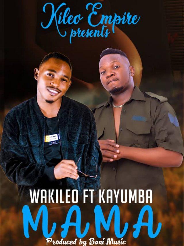 Download Audio   Wakileo ft Kayumba – Mama
