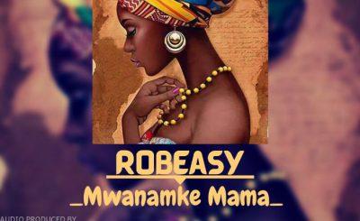Download Audio   Robeasy – Mwanamke Mama
