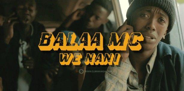 Download Video by Balaa Mc – We Nani