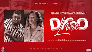 Download Audio by Kelechi Africana ft Akeelah – Digo Love