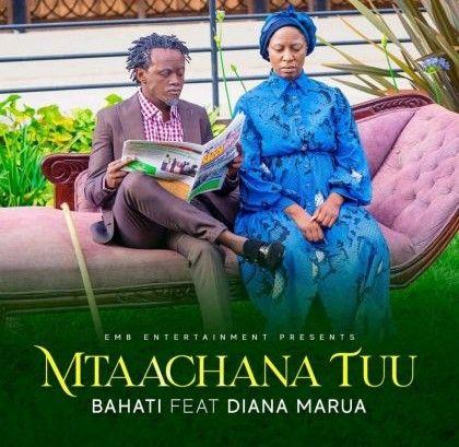 Download Audio by Bahati ft Diana Marua – Mtaachana Tu