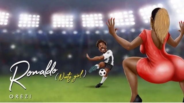 Download Audio by Orezi – Ronaldo (Nasty Girl)