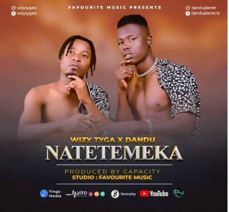 Download Audio by WizTyga x Dandu – Natetemeka