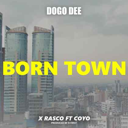 Download Audio by Dogo Dee x Rasco ft Coyo – Born Town