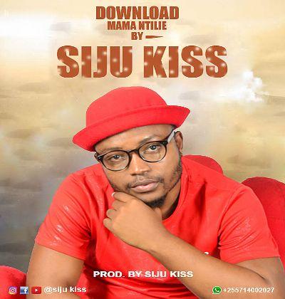 Download Audio by Siju Kiss – Mama Ntilie