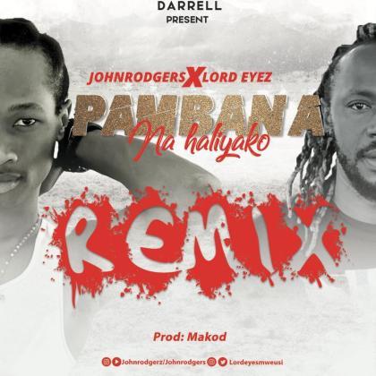 Download Audio by Johnrodgers X Lord Eyez – Pambana Na Haliyako Remix