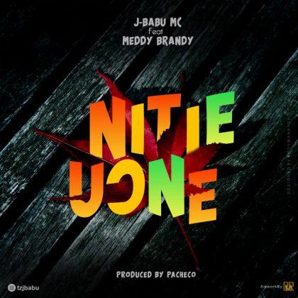 Download Audio by J Babu Mc x Meddy Brand – Nitie Uone