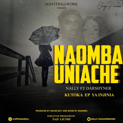 Download Audio by Nally Ft. Darshyner – Naomba Uniache