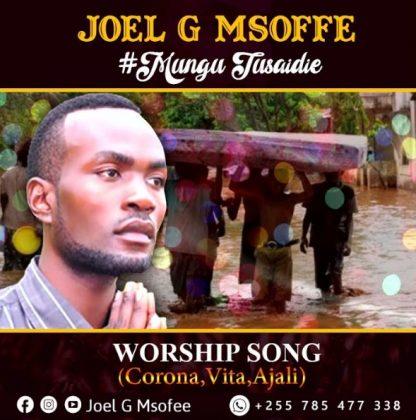 Download Video by Joel G Msoffe – Mungu Tusaidie