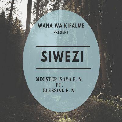 Download Audio by Minister Isaya E.N ft Blessing E.N – Siwezi
