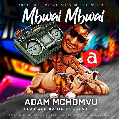 Download Audio by Adam Mchomvu Ft. All Radio Presenters – Mbwai Mbwai