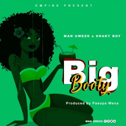 Download Audio by Man Uwezo x Shaky Boy – Big Booty