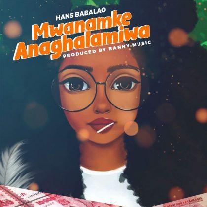 Download Audio by Hans Babalao – Mwanamke Anagharamiwa