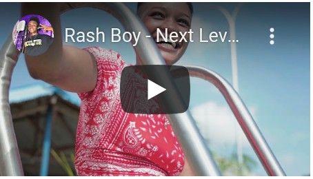 Download Video by Rash Boy – Next Level
