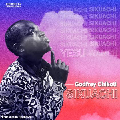 Download Audio by Godfrey Chikoti – Sikuachi