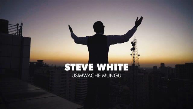 Download Video by Steve White – Usimwache Mungu