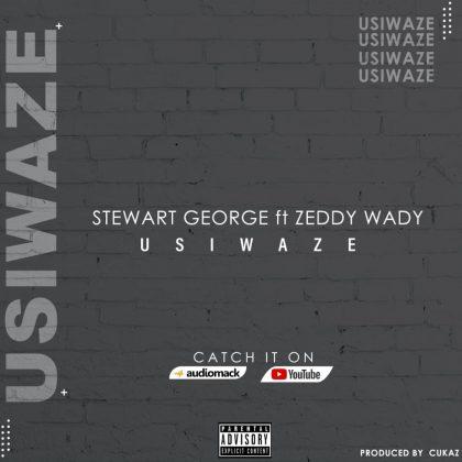 Download Audio by Stewart George ft Zeddy Wady – Usiwaze
