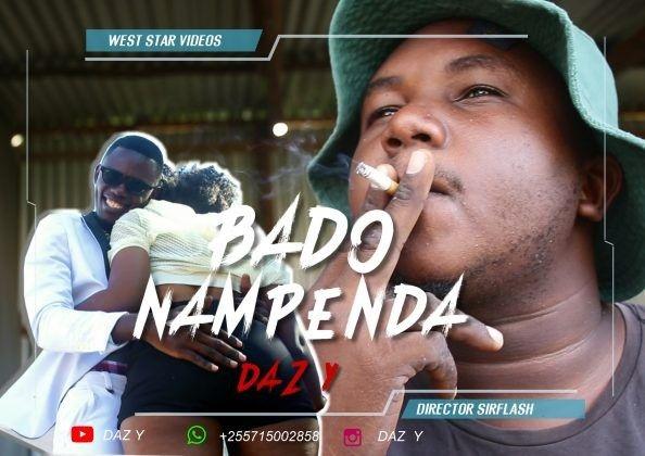 Download Video by Daz Y – Bado Nampenda