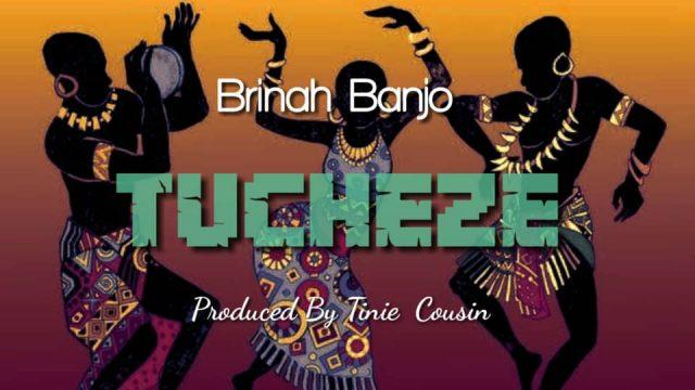 Download Audio by Brinah Banjo – Tucheze