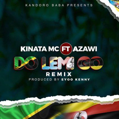 Download Audio by Kinata MC ft Azawi – Do Lemi Go Remix