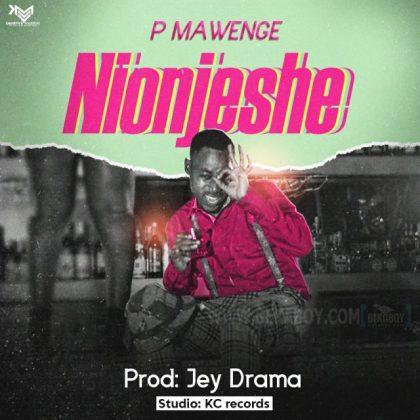 Download Audio by P Mawenge – Nionjeshe