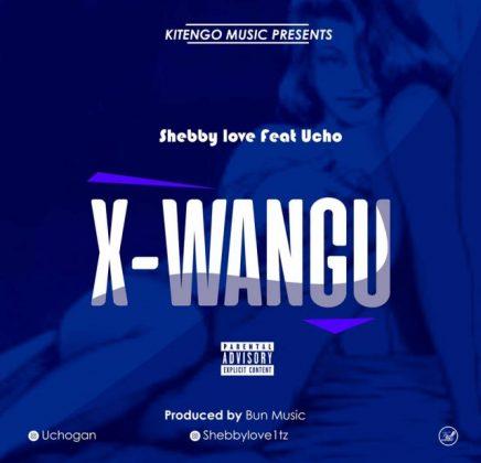 Download Audio by Shebby Love x Ucho – X Wangu