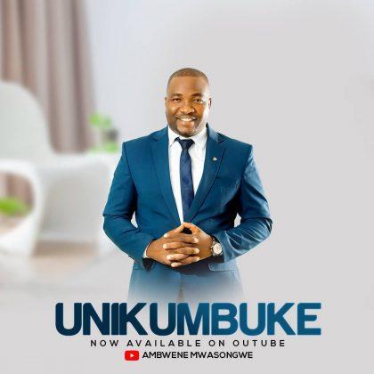 Download Audio by Ambwene Mwasongwe – Unikumbuke