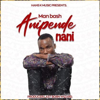 Download Audio by Man Bash – Anipende Nani