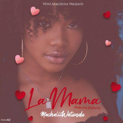 Download Audio by Machalii Watundu – La Mama