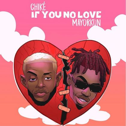 Download Audio by Chike ft Mayorkun – If You No Love