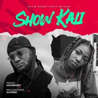 Download Audio by Slim Sosa ft Bluue – Show Kali